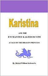 Karistina and the Enchanted Kaleidoscope: A Tale of the Dragon Princess