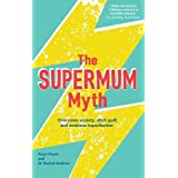 The Supermum Myth: Become a happier mum by overcoming anxiety, ditching guilt and embracing imperfection using CBT and mindfu