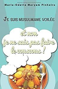 Je suis musulmane voilée et non je ne sais pas faire le couscous ! par Marie-Odette Maryam Pinheiro