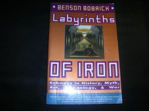 Labyrinths of Iron: Subways in History, Myth, Art, Technology, and War by Benson Bobrick (1994-03-02)
