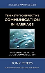 TEN KEYS TO EFFECTIVE COMMUNICATION IN MARRIAGE (Rock Solid Marriage Series)