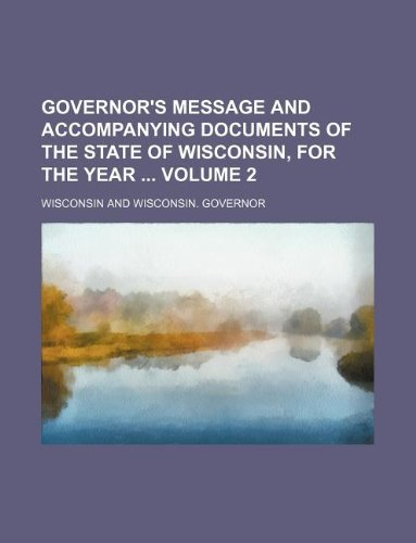 Governor's message and accompanying documents of the State of Wisconsin, for the year  Volume 2