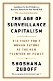 The Age of Surveillance Capitalism: The Fight for the Future at the New Frontier of Power - Shoshana Zuboff
