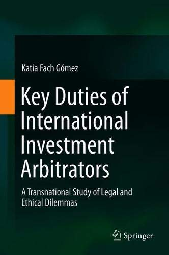 Key Duties of International Investment Arbitrators: A Transnational Study of Legal and Ethical Dilemmas