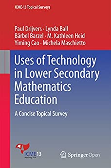 Uses of Technology in Lower Secondary Mathematics Education: A Concise Topical Survey (ICME-13 Topical Surveys) (English Edition) de [Drijvers, Paul, Ball, Lynda, Barzel, Bärbel, Heid, M. Kathleen, Cao, Yiming, Maschietto, Michela]