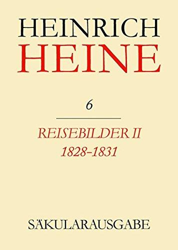 Heinrich-Heine-Säkularausgabe: Säkularausgabe - Werke, Briefwechsel, Lebenszeugnisse, Bd.6, Reisebilder II 1828 - 1831. (Saekularausgabe: Werke, Briefwechsel, Lebenszeugnisse)