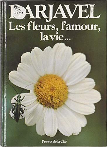 Les Fleurs, l'amour, la vie par René Barjavel
