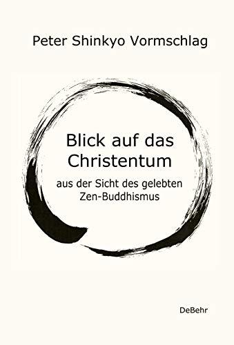 Blick auf das Christentum aus der Sicht des gelebten Zen-Buddhismus