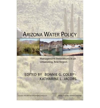{ [ ARIZONA WATER POLICY: MANAGEMENT INNOVATIONS IN AN URBANIZING, ARID REGION (RFF PRESS) ] } By Colby, Bonnie G (Author) Jun-01-2007 [ Paperback ]
