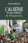 L'Algérie en 100 questions: Un pays empêché par Belkaïd