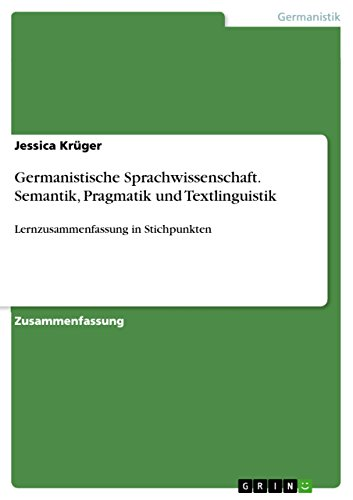 Germanistische Sprachwissenschaft. Semantik, Pragmatik und Textlinguistik: Lernzusammenfassung in Stichpunkten
