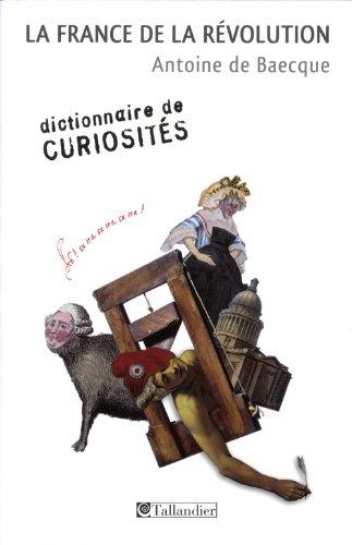 La France de la révolution : Dictionnaire de curiosités