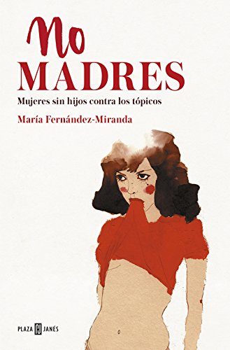 No madres: Mujeres sin hijos contra los tópicos (EXITOS) por María Fernández-Miranda