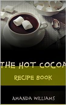 The Hot Cocoa Recipe Book (English Edition) von [Williams, Ava]