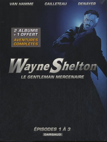 Wayne Shelton, Tome 1, 2 et 3 : La mission ; La trahison ; Le contrat