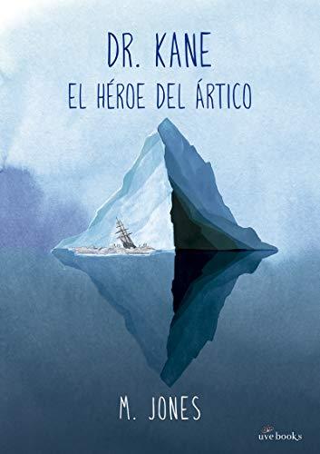 Dr. Kane. El héroe del Ártico por M. Jones