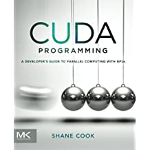 CUDA Programming: A Developer's Guide to Parallel Computing with GPUs (Applications of Gpu Computing) by Shane Cook (2012-11-27)