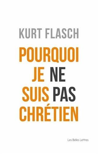 Pourquoi je ne suis pas chrétien par Kurt Flasch