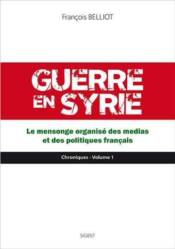 Guerre en Syrie : Le mensonge organisé des médias et des politiques français