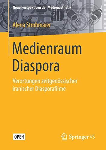 Medienraum Diaspora: Verortungen zeitgenössischer iranischer Diasporafilme (Neue Perspektiven der Medienästhetik)