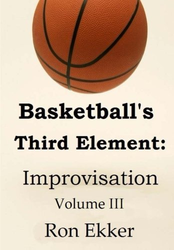 Basketball's Third Element: Improvisation, Volume III: Volume 3 por Ron Ekker