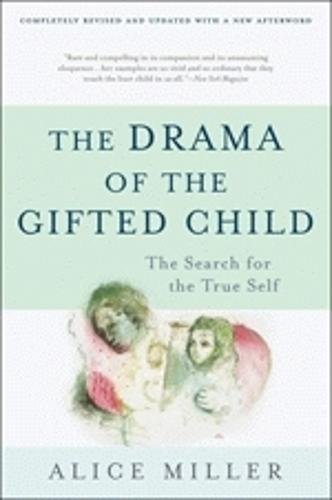 a review of alice millers drama of the gifted child Her book the drama of the gifted child caused a das wahre drama des begabten kindes die tragödie alice millers the psychologist alice miller.