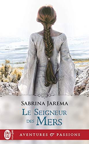 Le seigneur des Mers (J'ai lu Aventures & Passions t. 12321) par Sabrina Jarema
