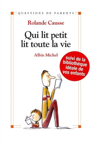 Qui lit petit, lit toute la vie : Suivi de la bibliothèque idéale de vos enfants par Rolande Causse
