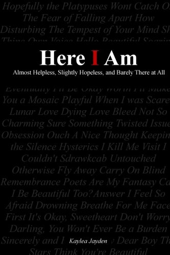 Here I Am: Almost Helpless, Slightly Hopeless, and Barely There at All