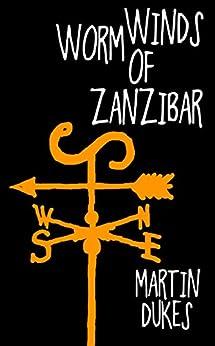 Worm Winds of Zanzibar (The Alex Trueman Chronicles Book 2) by [Dukes, Martin]