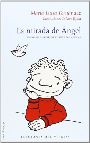 La mirada de Ángel: Diario de la madre de un niño con autismo (Viento Abierto) por María Luisa Fernández