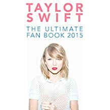 Taylor Swift: The Ultimate Fan Book 2015: Taylor Swift Facts, Quiz and Quotes (Taylor Swift Fan Books) (English Edition)