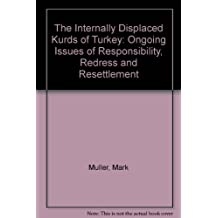 The Internally Displaced Kurds of Turkey: Ongoing Issues of Responsibility, Redress and Resettlement