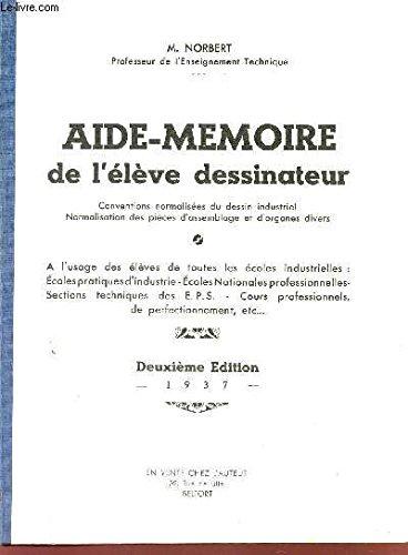 AIDE-MEMOIRE DE L'ELEVE DESSINATEUR - A L'USAGE DES ELEVES DE TOUTES ECOLES INDUSTRIELLES ETC... / DEUXIEME EDITION.