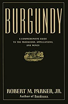 Burgundy: A Comprehensive Guide to the Producers, Appelatio (English Edition) par [Parker, Robert M.]