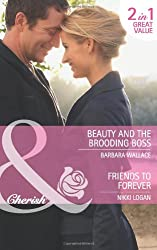 Beauty And The Brooding Boss: Beauty and the Brooding Boss / Friends to Forever (Mills & Boon Cherish)