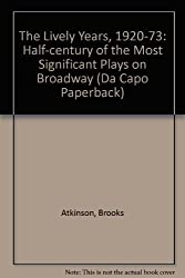 The Lively Years, 1920-73: Half-century of the Most Significant Plays on Broadway (Da Capo Paperback)