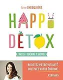 Happy Détox: Boostez votre vitalité, cultivez votre énergie. Inclus : coaching 4 saisons.