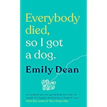 Everybody Died, So I Got a Dog: 'Will make you laugh, cry and stroke your dog (or any dog)' ―Sarah Millican