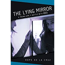 The Lying Mirror: A Young Girl's Battle with Anorexia (English Edition)