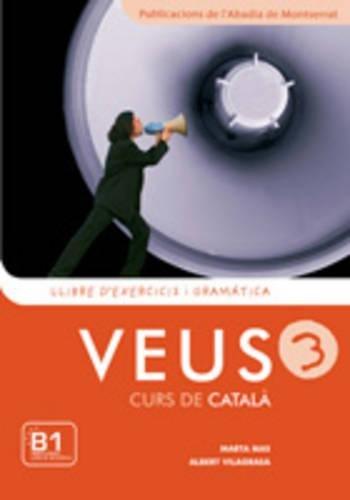 Veus/Curs De Catala: Llibre D'Exercicis I Gramatica 3 por Marta Mas Prats, Albert Vilagrasa i Grandia