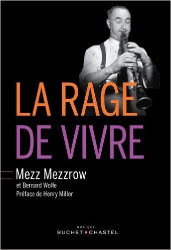 La rage de vivre de Milton-Mezz Mezzrow ,Bernard Wolfe ( 19 septembre 2013 )