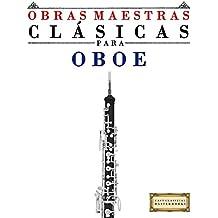 Obras Maestras Clásicas para Oboe: Piezas fáciles de Bach, Beethoven, Brahms, Handel, Haydn, Mozart, Schubert, Tchaikovsky, Vivaldi y Wagner (Spanish Edition)