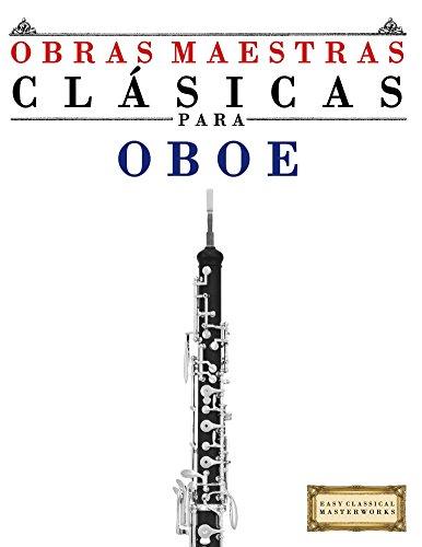 Obras Maestras Clásicas para Oboe: Piezas fáciles de Bach, Beethoven, Brahms, Handel, Haydn, Mozart, Schubert, Tchaikovsky, Vivaldi y Wagner
