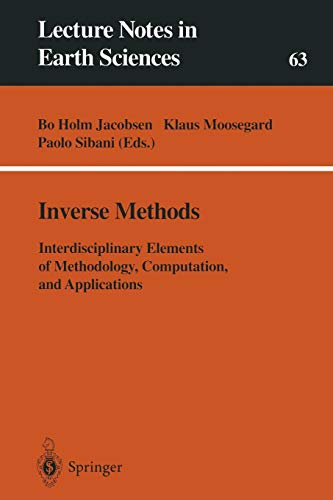 Inverse Methods: Interdisciplinary Elements Of Methodology, Computation, And Applications (Lecture Notes In Earth Sciences) (Lecture Notes in Earth Sciences (63), Band 63)