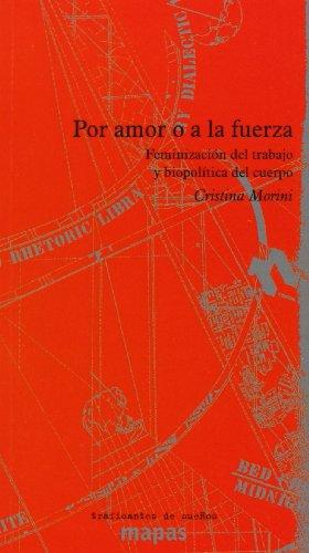 Por Amor O A La Fuerza. Feminización Del Trabajo Y Biopolítica Del Cuerpo (Mapas (traficantes De Sueños))
