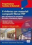 Il rinforzo con materiali compositi fibrosi FRP per strutture in cemento armato, muratura, legno. Con CD-ROM