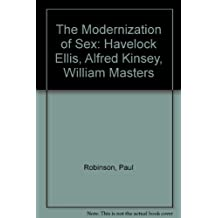 The Modernization of Sex: Havelock Ellis, Alfred Kinsey, William Masters and Virginia Johnson (Cornell paperbacks) by Paul A. Robinson (1989-06-02)