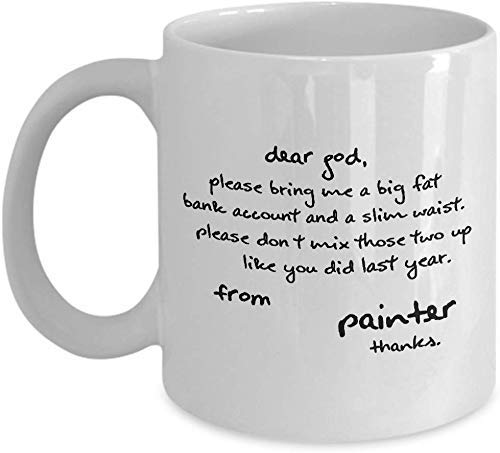 NA Dear GOD, Please Bring ME A Big Fat Bank Account and A Slim Waist. Please Don't Mix Those. Funny for Painter Coffee Mugs - for Christmas, Retirement, Thank You, Happy 11 OZ