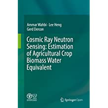 Cosmic Ray Neutron Sensing:  Estimation of Agricultural Crop Biomass Water Equivalent (English Edition)